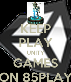 Poster: KEEP PLAY UNITY GAMES ON 85PLAY