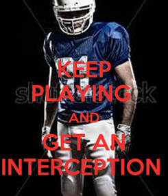 Poster: KEEP PLAYING  AND GET AN INTERCEPTION