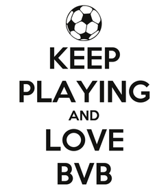 Poster: KEEP PLAYING AND LOVE BVB