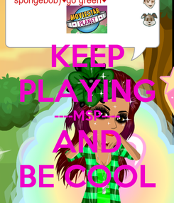 Poster: KEEP PLAYING ----MSP---- AND BE COOL