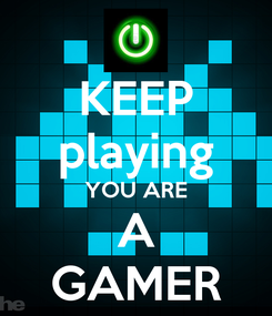 Poster: KEEP playing YOU ARE A GAMER