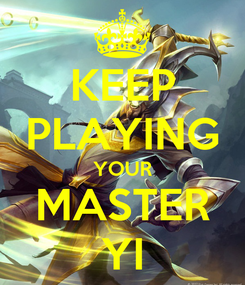 Poster: KEEP PLAYING YOUR MASTER YI