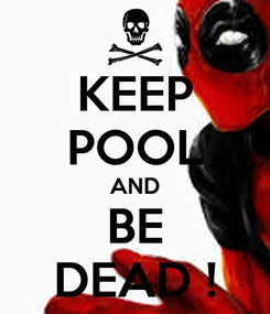 Poster: KEEP POOL AND BE DEAD !