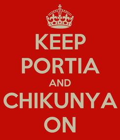 Poster: KEEP PORTIA AND CHIKUNYA ON