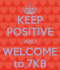Poster: KEEP POSITIVE AND WELCOME to 7KB