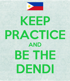 Poster: KEEP PRACTICE AND BE THE DENDI