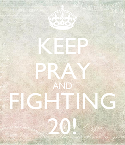 Poster: KEEP PRAY AND FIGHTING 20!