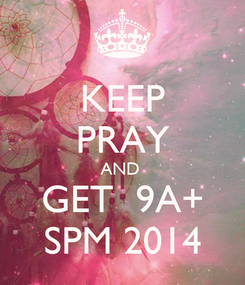 Poster: KEEP PRAY AND  GET  9A+ SPM 2014
