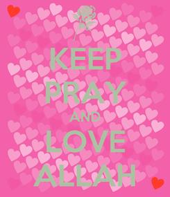 Poster: KEEP PRAY AND LOVE ALLAH