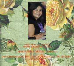 Poster: KEEP PRAY and SHOUT HAPPY BIRTHDAY ka' ITO SEMAKIN ERAT DENGAN TUHAN :) JADI KEBANGGAAN BUAT SEMUA ORANG DAN DIRI SENDIRI^^ GOD BLESS ^^