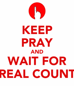 Poster: KEEP PRAY AND WAIT FOR REAL COUNT