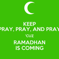 Poster: KEEP PRAY, PRAY, AND PRAY 'CUZ RAMADHAN IS COMING