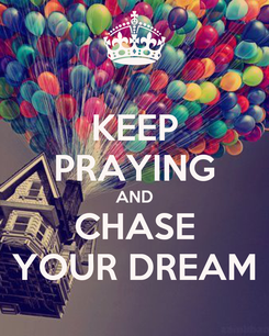 Poster: KEEP PRAYING AND CHASE YOUR DREAM
