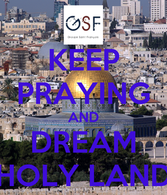 Poster: KEEP PRAYING AND DREAM HOLY LAND