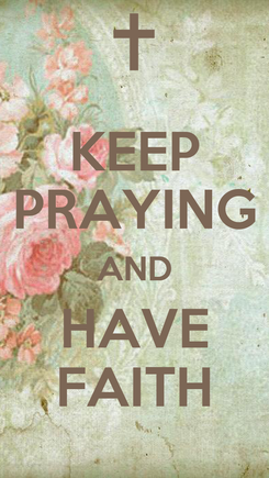 Poster: KEEP PRAYING AND HAVE FAITH
