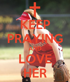 Poster: KEEP PRAYING AND LOVE HER