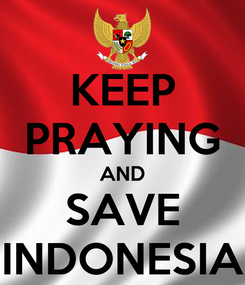 Poster: KEEP PRAYING AND SAVE INDONESIA