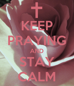 Poster: KEEP PRAYING AND STAY CALM