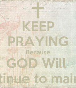 Poster: KEEP PRAYING Because GOD Will   Continue to maintain