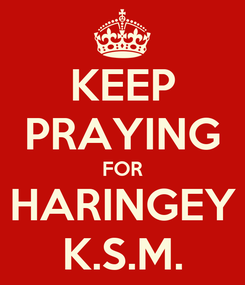 Poster: KEEP PRAYING FOR HARINGEY K.S.M.