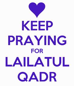 Poster: KEEP PRAYING FOR LAILATUL QADR