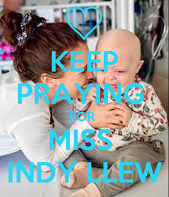 Poster: KEEP PRAYING  FOR  MISS  INDY LLEW