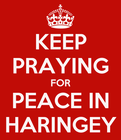 Poster: KEEP PRAYING FOR PEACE IN HARINGEY