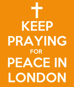 Poster: KEEP PRAYING FOR  PEACE IN LONDON