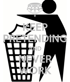 Poster: KEEP PRETENDING AND NEVER WORK
