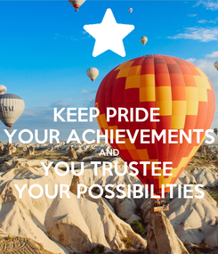 Poster: KEEP PRIDE  YOUR ACHIEVEMENTS AND YOU TRUSTEE  YOUR POSSIBILITIES