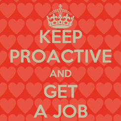Poster: KEEP PROACTIVE AND GET A JOB