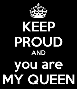 Poster: KEEP PROUD AND you are MY QUEEN