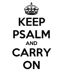 Poster: KEEP PSALM AND CARRY ON