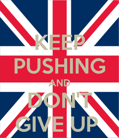 Poster: KEEP PUSHING AND DON'T GIVE UP