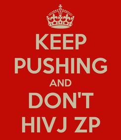 Poster: KEEP PUSHING AND DON'T HIVJ ZP