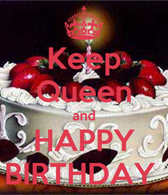 Poster: Keep Queen and HAPPY BIRTHDAY