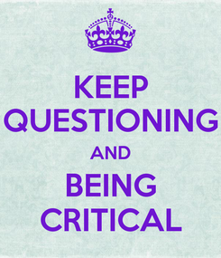 Poster: KEEP QUESTIONING AND BEING CRITICAL