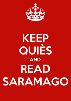 Poster: KEEP QUIÈS AND READ SARAMAGO