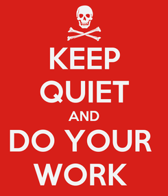 Poster: KEEP QUIET AND DO YOUR  WORK