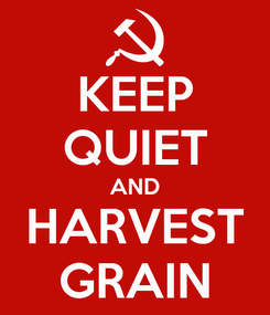 Poster: KEEP QUIET AND HARVEST GRAIN