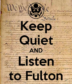 Poster: Keep Quiet AND Listen to Fulton