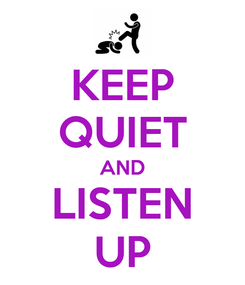 Poster: KEEP QUIET AND LISTEN UP