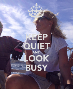 Poster: KEEP QUIET AND LOOK BUSY