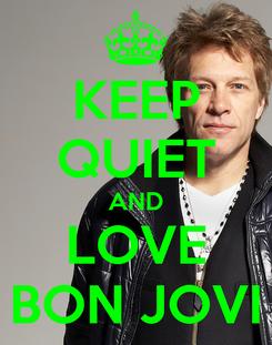 Poster: KEEP QUIET AND LOVE BON JOVI