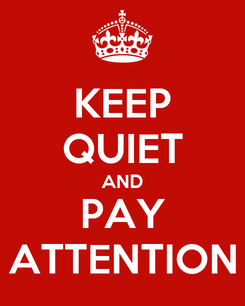 Poster: KEEP QUIET AND  PAY  ATTENTION