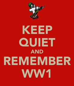 Poster: KEEP QUIET AND REMEMBER WW1