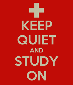 Poster: KEEP QUIET AND STUDY ON