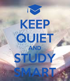 Poster: KEEP QUIET AND STUDY SMART