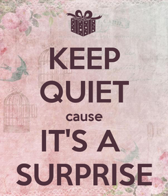Poster: KEEP QUIET cause IT'S A  SURPRISE