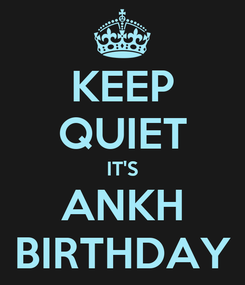 Poster: KEEP QUIET IT'S ANKH BIRTHDAY